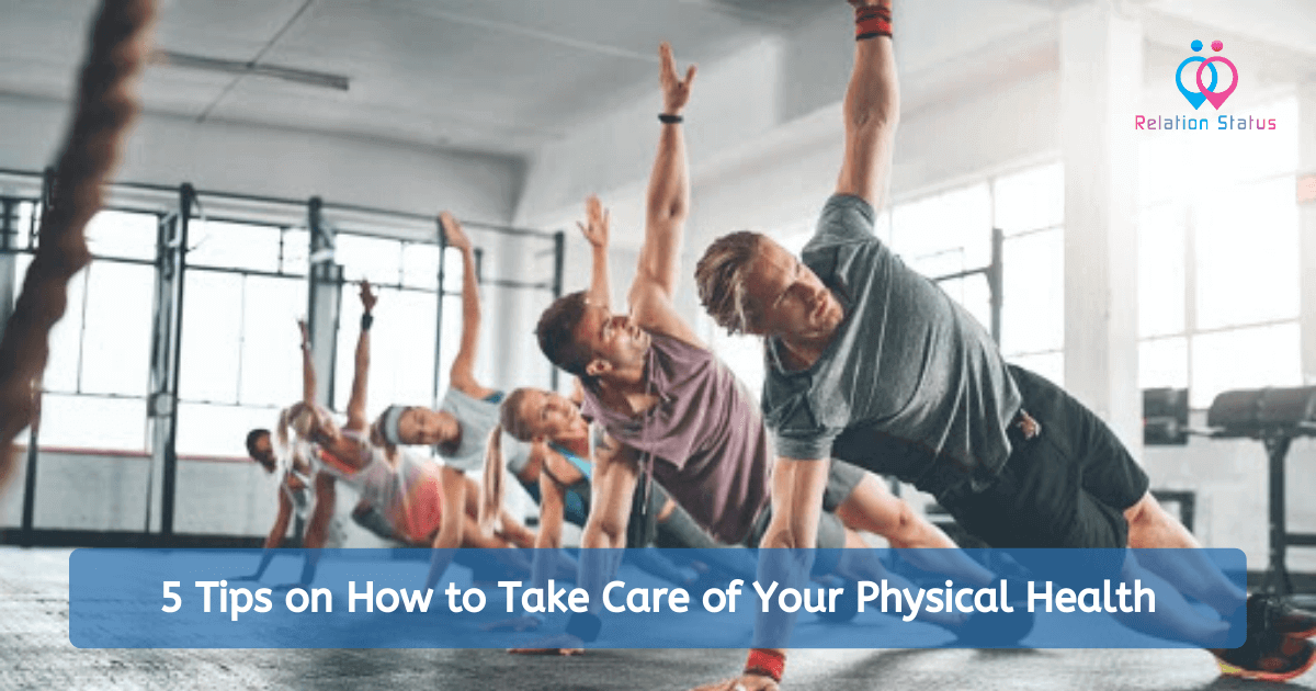 5 Tips on How to Take Care of Your Physical Health