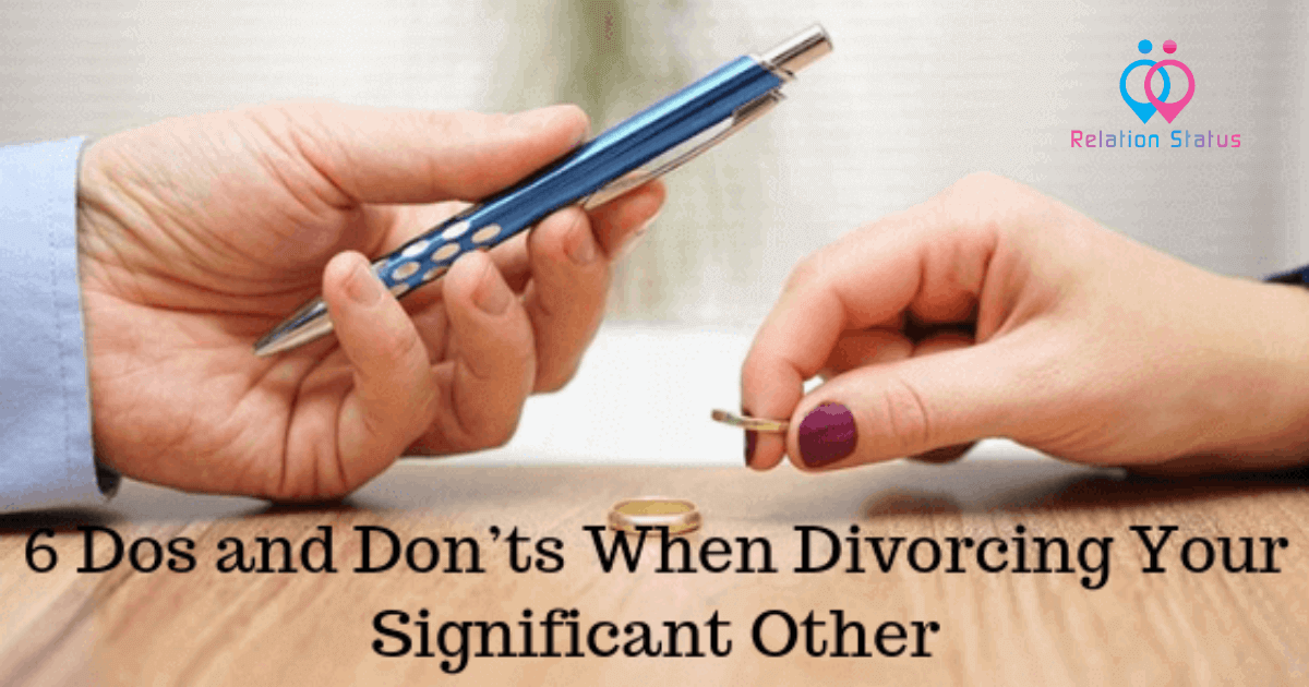 6 Dos and Do Nots When Divorcing Your Significant Other