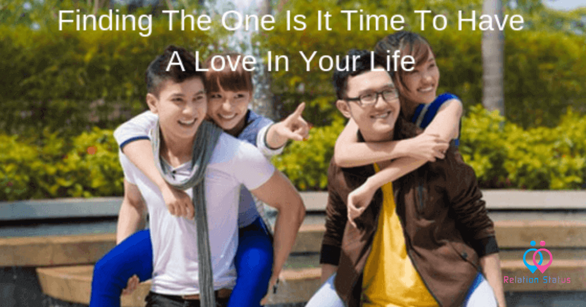 Finding The One Is It Time To Have A Love In Your Life