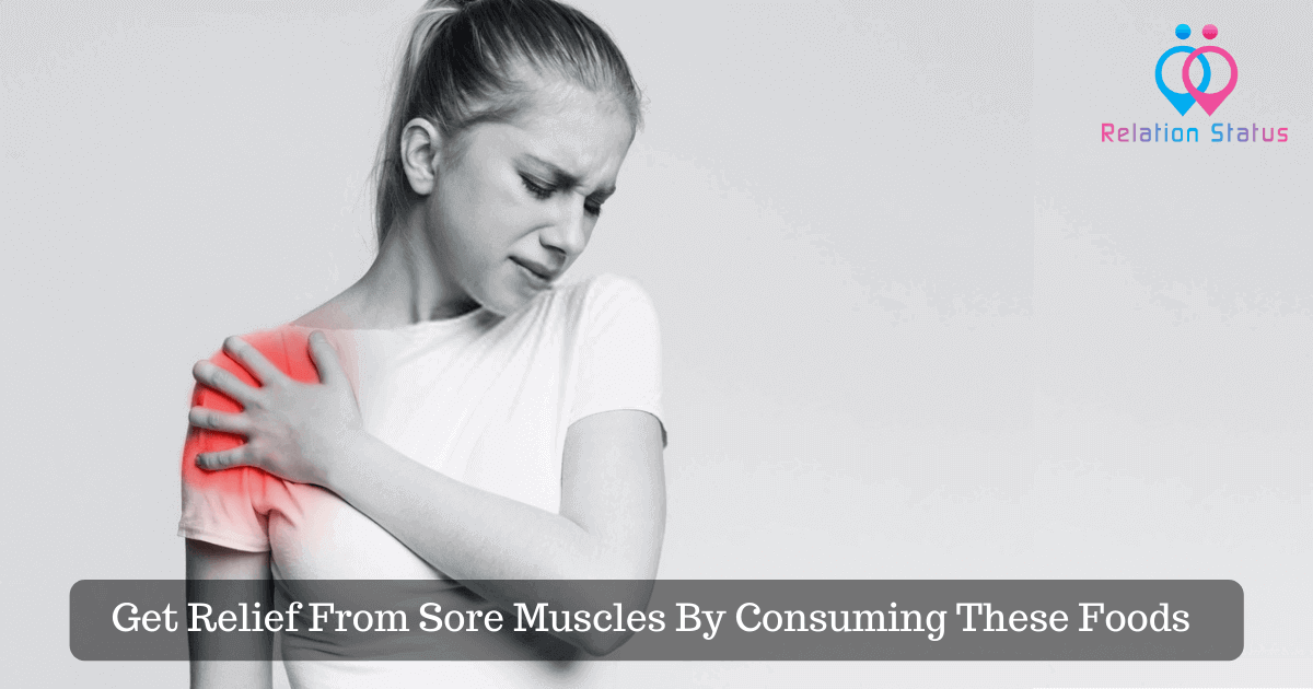 Get Relief From Sore Muscles By Consuming These Foods
