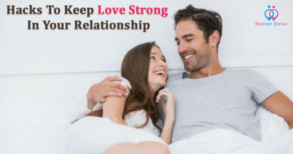Hacks to Keep Love Strong in Your Relationship